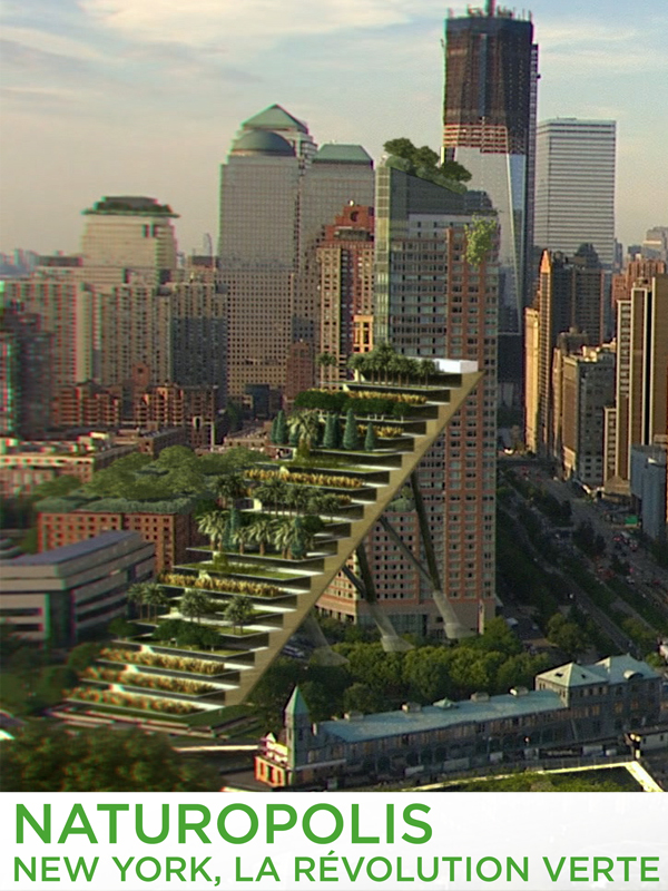 Naturopolis: New York, la révolution verte   Guerrini, Bernard (Réalisateur)