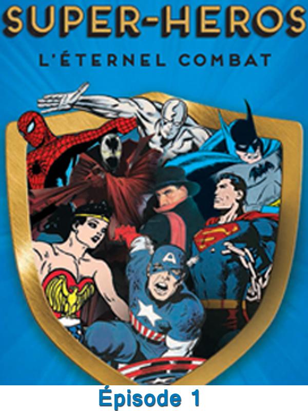 Super-héros : l'éternel combat - Episode 1 | Kantor, Michael (Réalisateur)