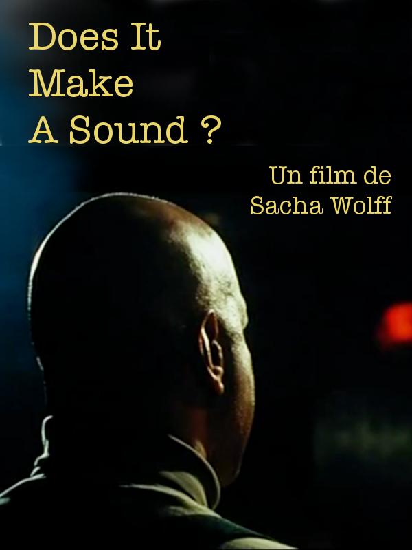 Does It Make a Sound ? | Wolff, Sacha (Réalisateur)