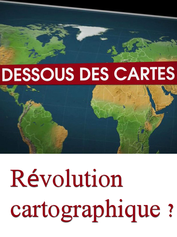 Dessous des cartes - Révolution cartographique ? | Divers,  (Réalisateur)