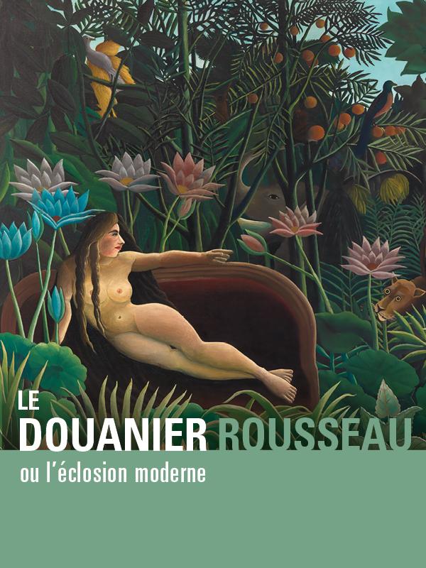 Le douanier Rousseau, ou l'éclosion moderne |