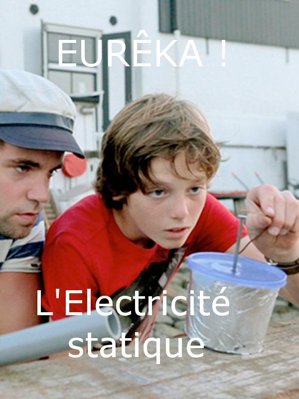 EURÊKA ! - L'électricité statique |