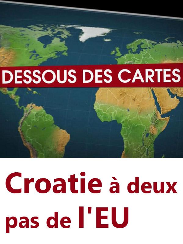 Le Dessous des cartes - Croatie à deux pas de l'EU | Victor, Jean-Christophe (Réalisateur)