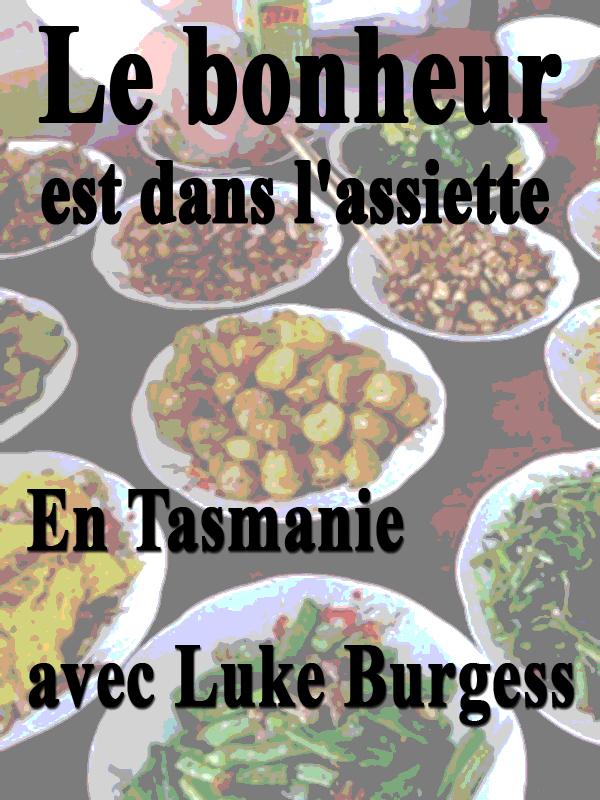 Le bonheur est dans l'assiette - En Tasmanie avec Luke Burgess | Brissaud Et Philippe Allante, Sophie (Réalisateur)