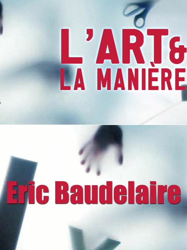 L' Art et la manière - Eric Baudelaire | Hendrick, Pascal (Réalisateur)