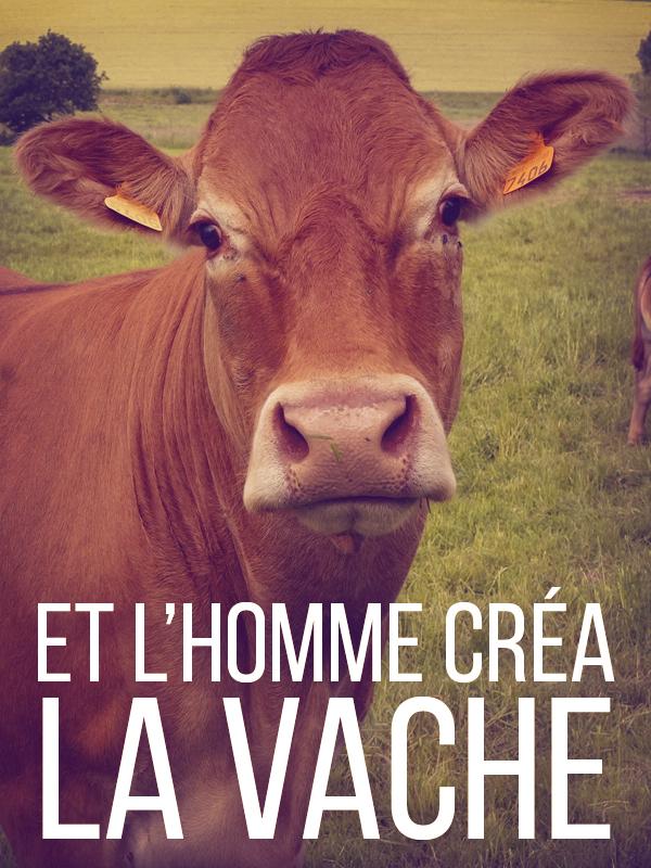 Et l'homme créa la vache | Ribot, Jean-christophe (Réalisateur)
