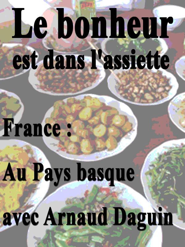 Le Bonheur est dans l'assiette - France : Au Pays basque avec Arnaud Daguin | Brissaud Et Philippe Allante, Sophie (Réalisateur)