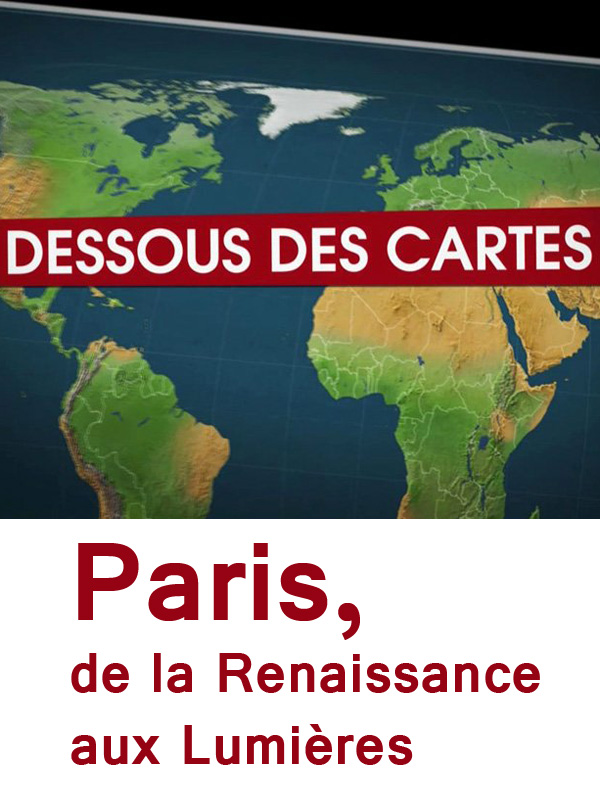 Dessous des cartes - Paris, de la renaissance aux lumières   Victor, Jean-Christophe (Réalisateur)