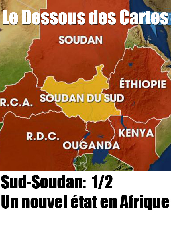 Le Dessous des Cartes - Sud-Soudan: Un nouvel état en Afrique 1/2 |