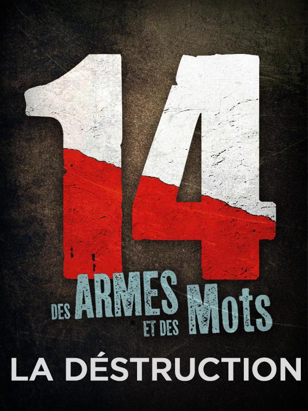 14, des armes et des mots - La Destruction | Peter, Jan (Réalisateur)