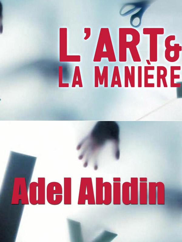 L' Art et la manière - Adel Abidin | Verbizh, Alyssa (Réalisateur)