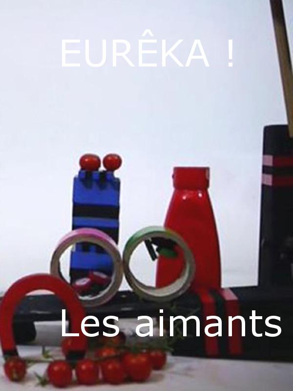 EURÊKA ! - Les aimants |