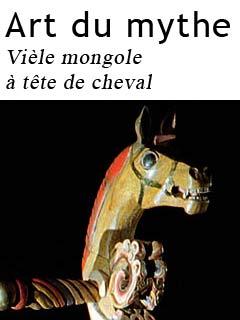 Arts du mythe - Vièle mongole à tête de cheval | Truffault, Philippe (Réalisateur)