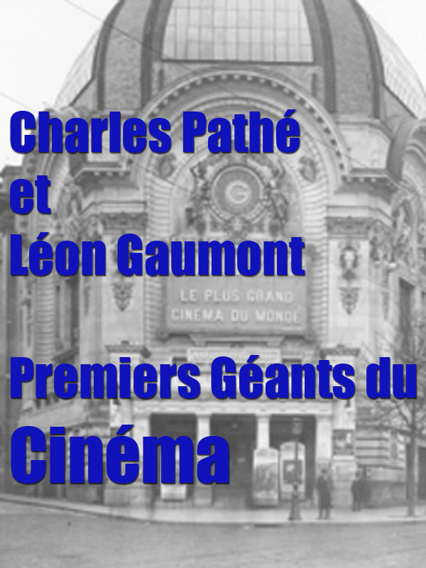 Charles Pathé et Léon Gaumont - Premiers géants du cinéma | Royer, Gaelle (Réalisateur)