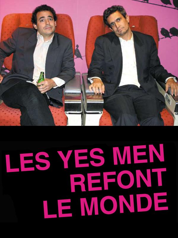 Les Yes Men refont le monde   Bichlbaum, Andy (Réalisateur)
