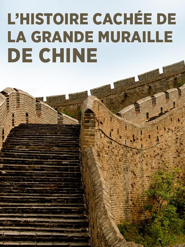 L'histoire cachée de la grande muraille de chine |