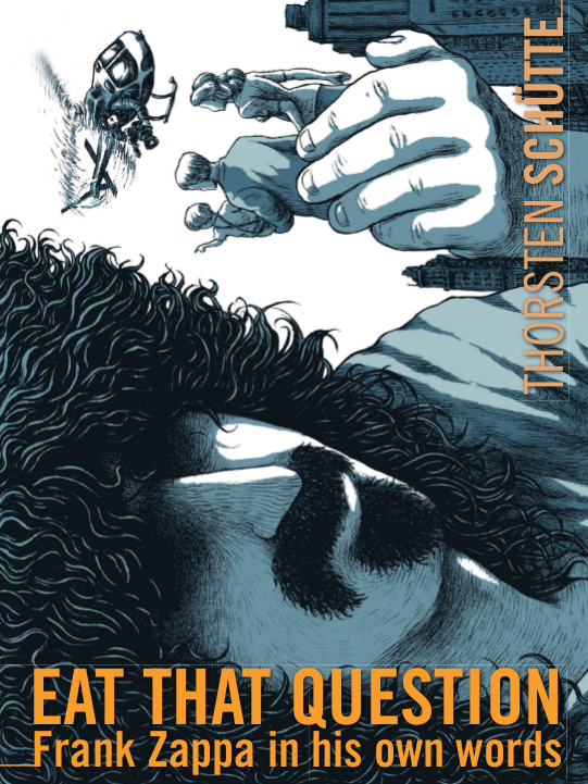 """Afficher """"Eat That Question: Frank Zappa in His Own Words"""""""