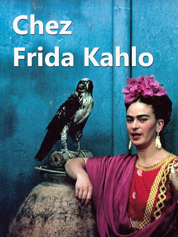 Chez Frida Kahlo | Villetard, Xavier (Réalisateur)