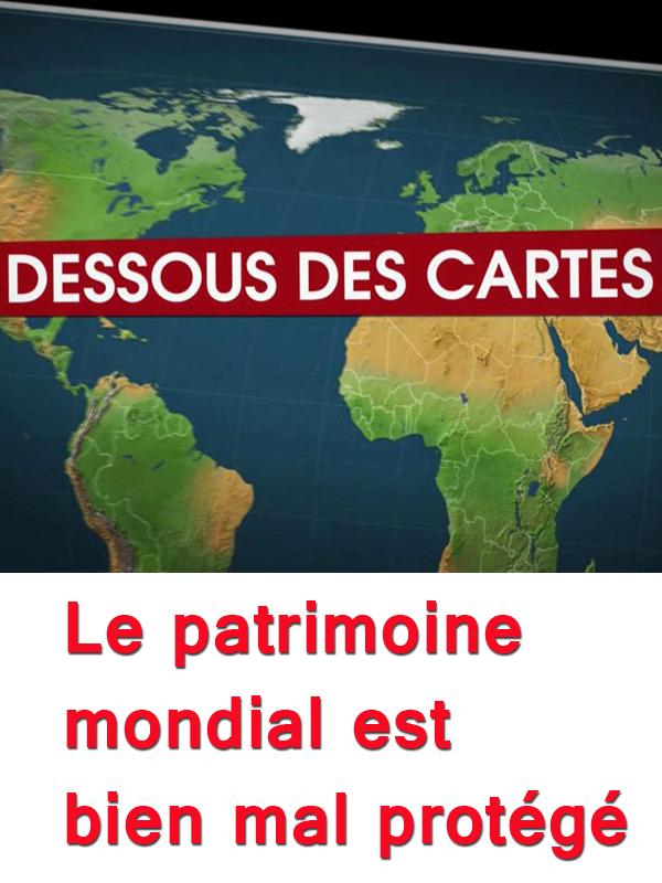Dessous des cartes - Le patrimoine mondial est bien mal protégé | Victor, Jean-Christophe (Réalisateur)