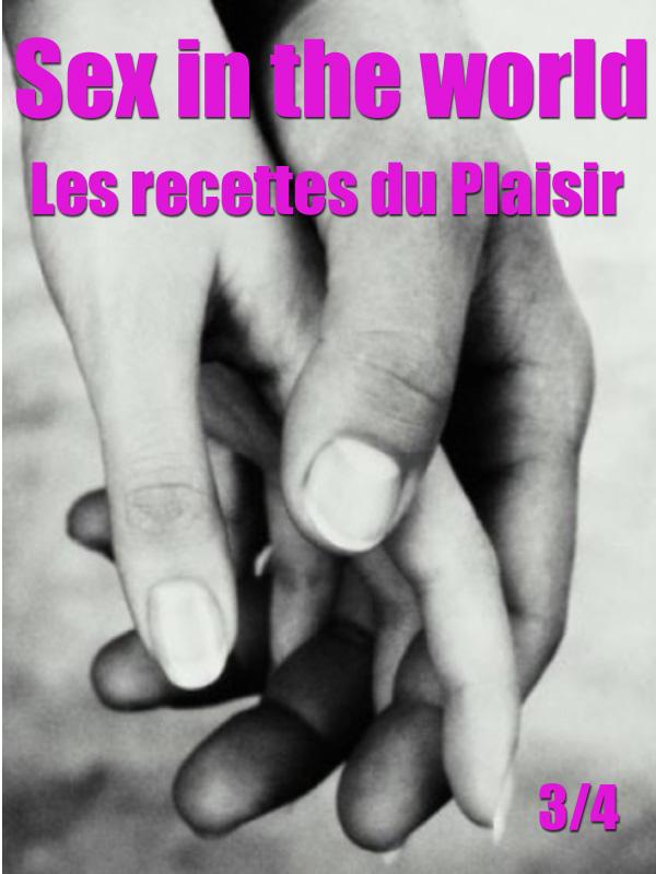 Sex in the world 3/4 - Les recettes du Plaisir   Benisty, Raphaële (Réalisateur)