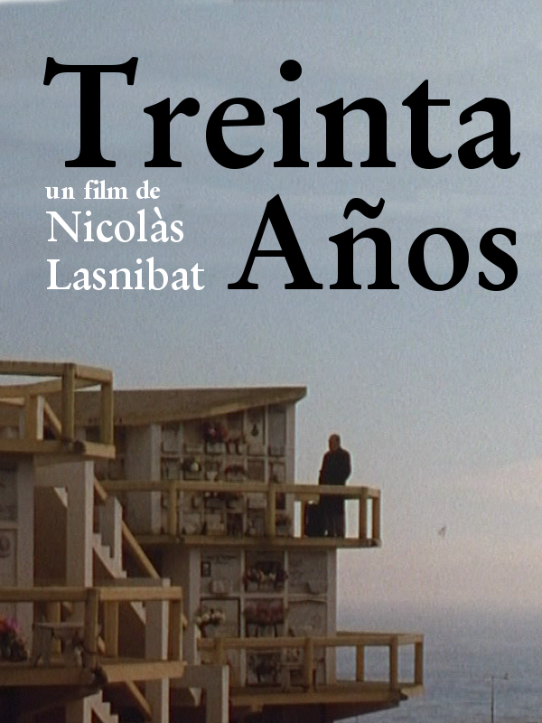 Trente ans (Treinta Años) | Lasnibat, Nicolás (Réalisateur)