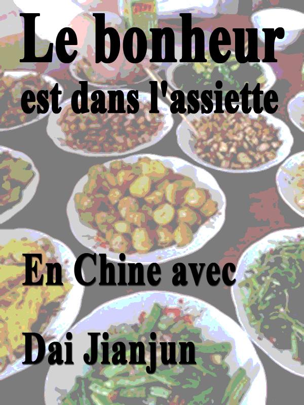 Le bonheur est dans l'assiette - En Chine avec Dai Jianjun | Brissaud Et Philippe Allante, Sophie (Réalisateur)