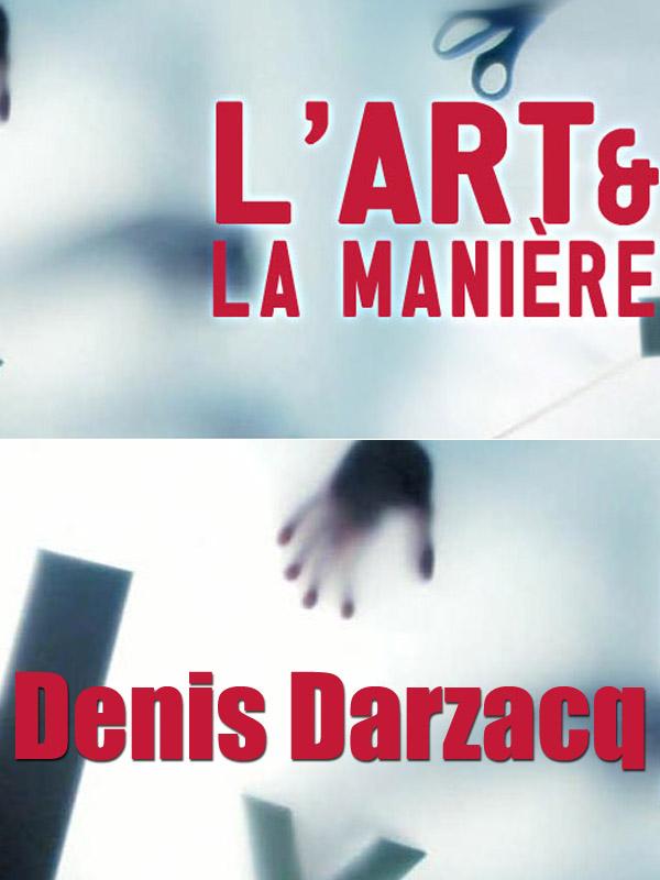 L' Art et la manière - Denis Darzacq | Dalle, Manuella (Réalisateur)