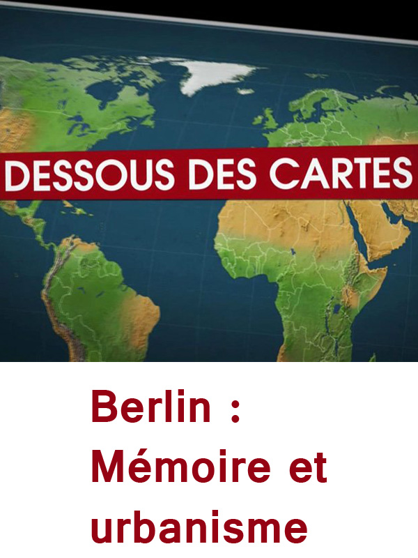 Dessous des cartes - Berlin : Mémoire et urbanisme | Victor, Jean-Christophe (Réalisateur)