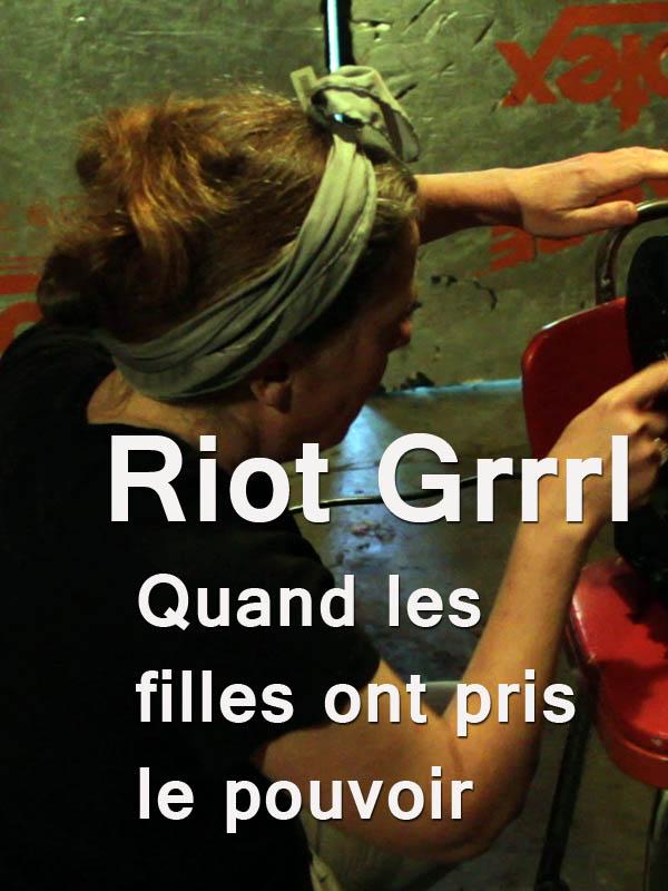 Riot Grrrl - Quand les filles ont pris le pouvoir | Gonzalez, Sonia (Réalisateur)