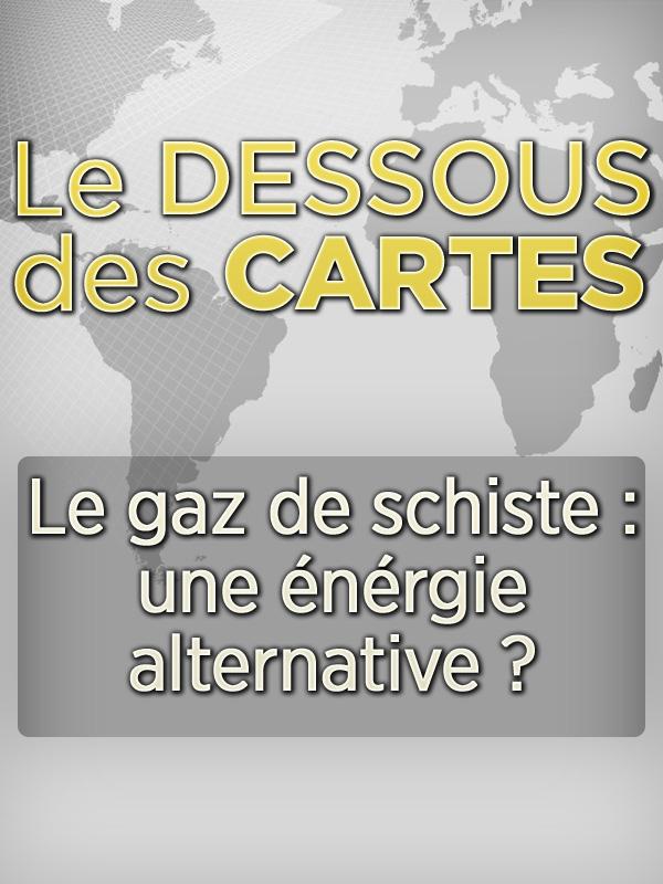 Dessous des cartes - Gaz de Schiste : énergie alternative ? 1/2 | Ramade, Frédéric (Réalisateur)