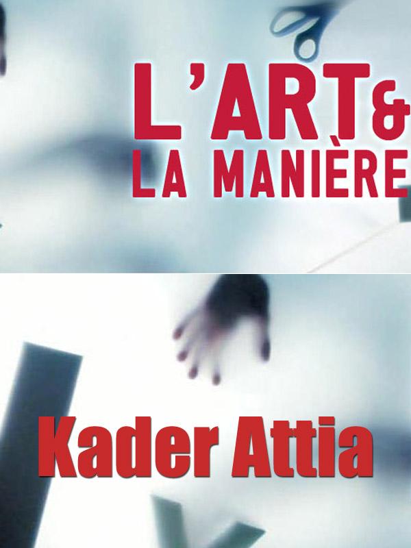 L' Art et la manière - Kader Attia | Chidlovsky, Jose (Réalisateur)