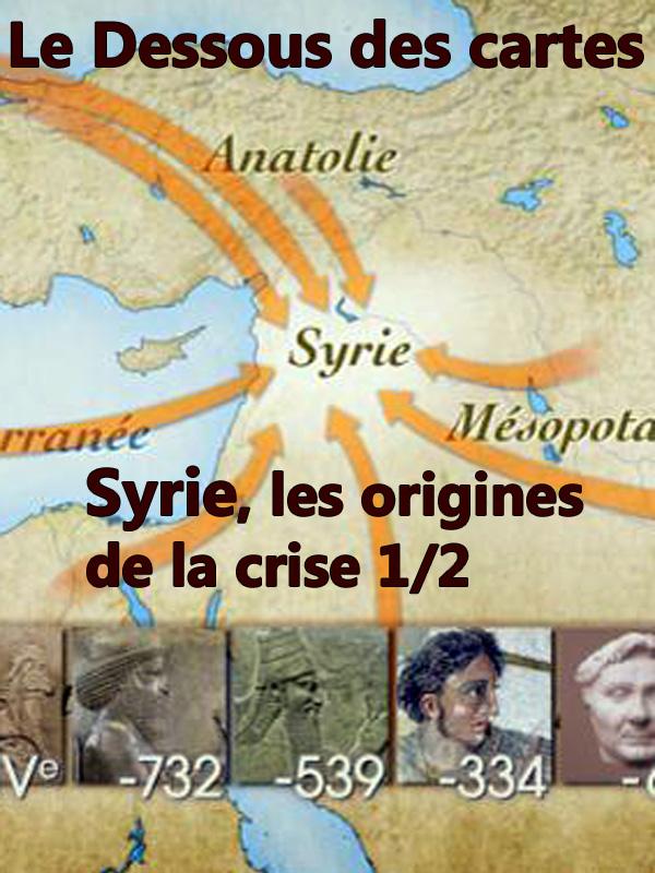 Le Dessous des cartes - Syrie, les origines de la crise 1/2 |