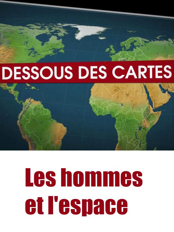 Dessous des cartes - Les hommes et l'espace | Victor, Jean-Christophe (Réalisateur)