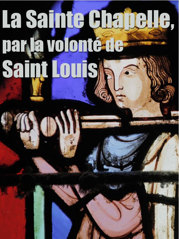 La Sainte Chapelle, par la volonté de Saint Louis | Fraudreau, Martin (Réalisateur)