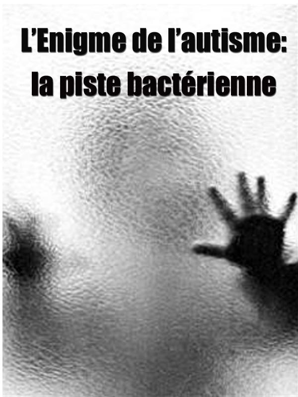 """Afficher """"L' Enigme de l'autisme : la piste bactérienne"""""""