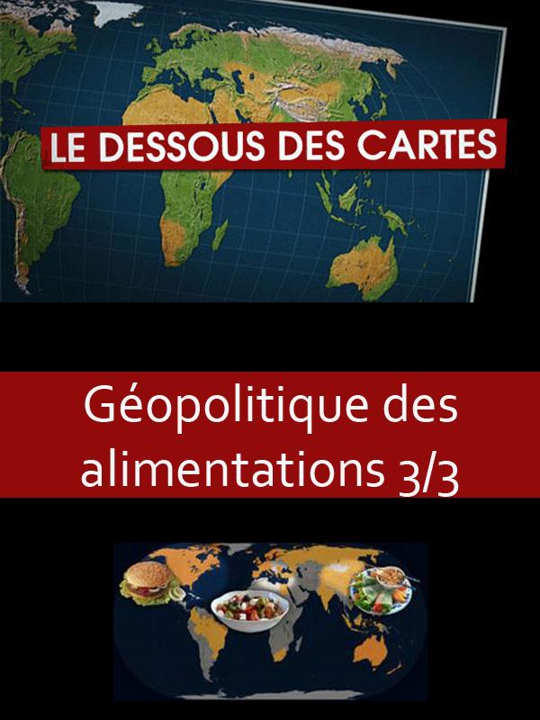 Le Dessous des cartes - Géopolitique des alimentations 3/3 |