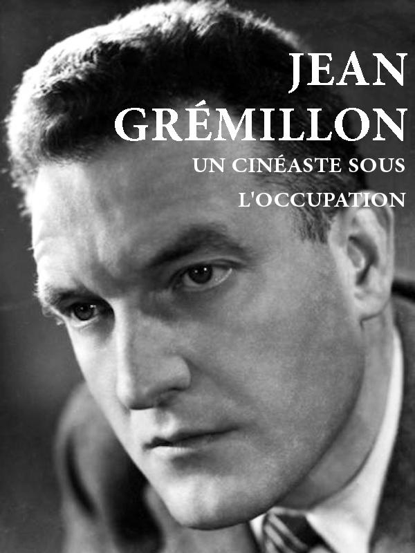Jean Grémillon, un cinéaste sous l'Occupation | Martin, Véronique (Réalisateur)