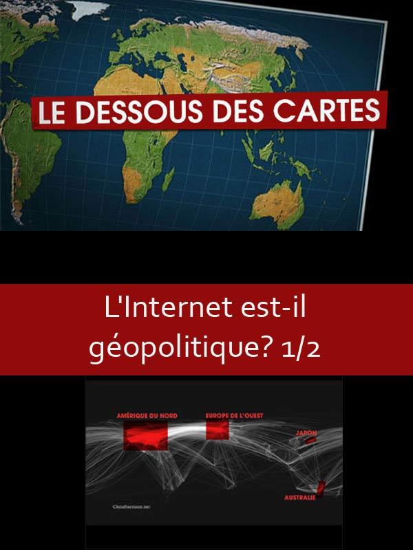 Le dessous des cartes - L'Internet est-il géopolitique? 1/2 | Ozil, Didier (Réalisateur)