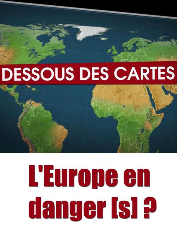 Dessous des cartes - L'Europe en danger[s] ? | Ozil, Didier (Réalisateur)
