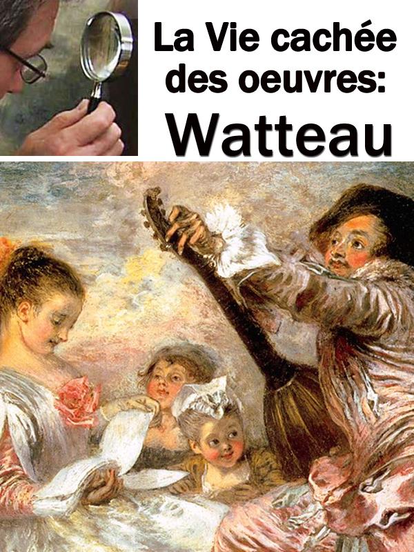La Vie cachée des oeuvres - Watteau | Neumann, Stan (Réalisateur)