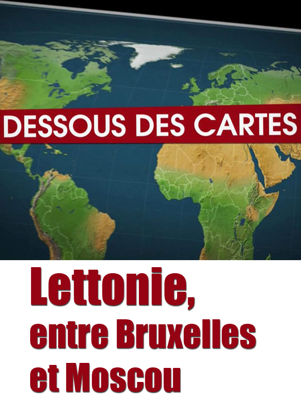 Dessous des cartes - Lettonie, entre Bruxelles et Moscou | Ozil, Didier (Réalisateur)
