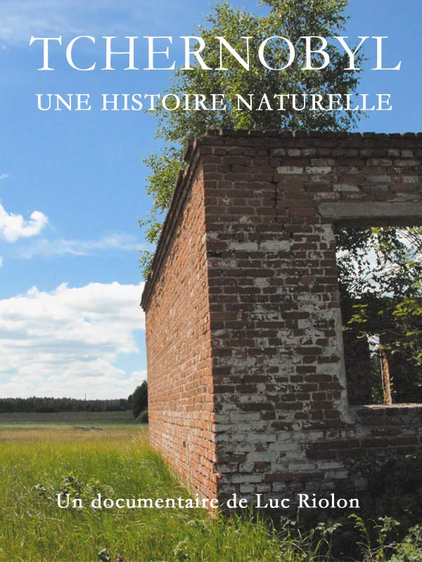 Tchernobyl, une histoire naturelle ? | Riolon, Luc (Réalisateur)