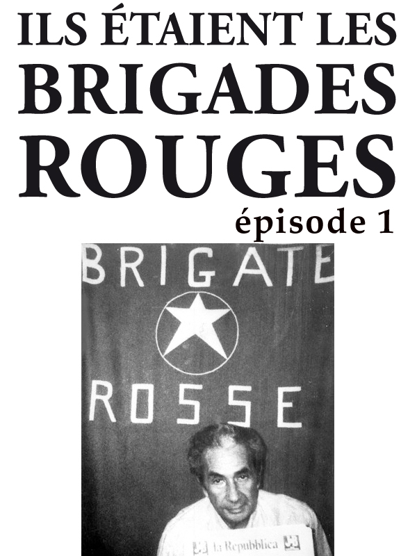 Ils étaient les Brigades Rouges - Première partie | Boucault, Mosco (Réalisateur)