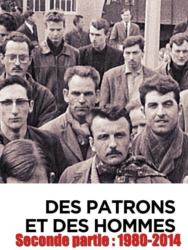 Des patrons et des hommes - Seconde partie : 1980-2014 | Meurice, Jean-michel (Réalisateur)