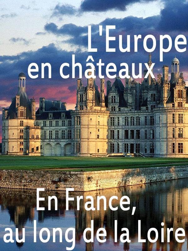 L'Europe en châteaux - En France, au long de la Loire |