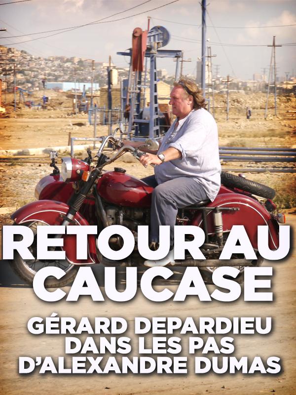 Retour au caucase - Gérard Depardieu dans les pas d'Alexandre Dumas | Bergouhnioux, Stéphane (Réalisateur)