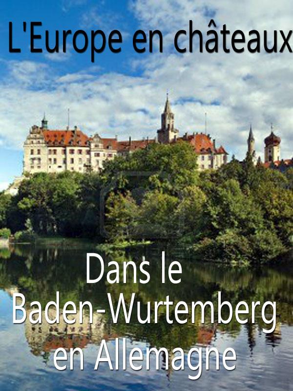 L'Europe en châteaux - Dans le Baden-Wurtemberg en Allemagne | J. P. Fekete, Jeremy (Réalisateur)