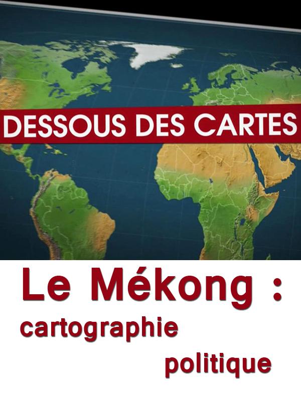 Dessous des cartes - Le Mékong : cartographie politique | Nisic, Natacha (Réalisateur)