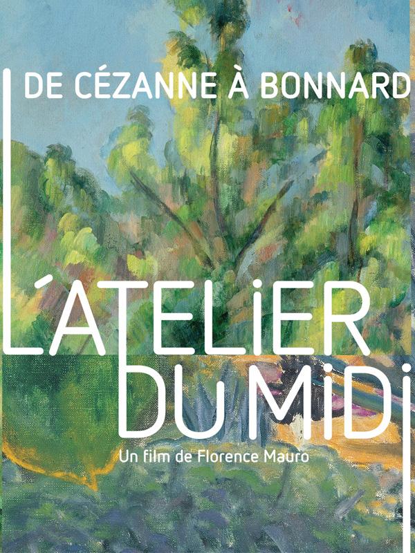 De Cézanne à Bonnard, l'atelier du midi | Mauro, Florence (Réalisateur)