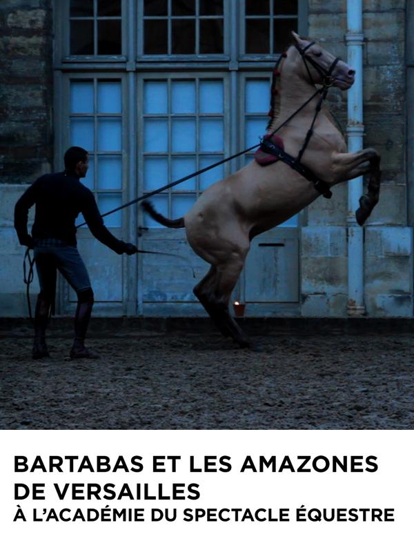 Bartabas et les Amazones de Versailles | jackie bastide,  (Réalisateur)